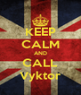 KEEP CALM AND CALL Vyktor - Personalised Poster A4 size