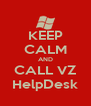 KEEP CALM AND CALL VZ HelpDesk - Personalised Poster A4 size