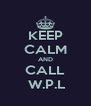 KEEP CALM AND CALL  W.P.L - Personalised Poster A4 size