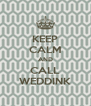 KEEP CALM AND CALL WEDDINK - Personalised Poster A4 size
