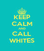 KEEP CALM AND CALL WHITES - Personalised Poster A4 size