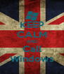 KEEP CALM AND Call Windows - Personalised Poster A4 size