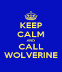 KEEP CALM AND CALL WOLVERINE - Personalised Poster A4 size
