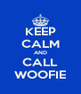 KEEP CALM AND CALL WOOFIE - Personalised Poster A4 size