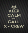 KEEP CALM AND CALL X - CREW - Personalised Poster A4 size