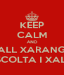 KEEP CALM AND CALL XARANGA ESCOLTA I XALA - Personalised Poster A4 size