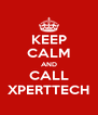 KEEP CALM AND CALL XPERTTECH - Personalised Poster A4 size