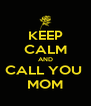 KEEP CALM AND CALL YOU  MOM - Personalised Poster A4 size
