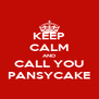 KEEP CALM AND CALL YOU PANSYCAKE - Personalised Poster A4 size