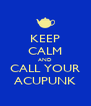 KEEP CALM AND CALL YOUR ACUPUNK - Personalised Poster A4 size