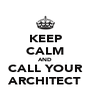 KEEP CALM AND CALL YOUR ARCHITECT - Personalised Poster A4 size