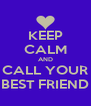 KEEP CALM AND CALL YOUR BEST FRIEND - Personalised Poster A4 size
