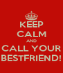 KEEP CALM AND CALL YOUR BESTFRIEND! - Personalised Poster A4 size