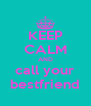 KEEP CALM AND call your bestfriend - Personalised Poster A4 size