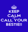 KEEP CALM AND CALL YOUR BESTIE!! - Personalised Poster A4 size