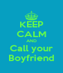 KEEP CALM AND Call your Boyfriend - Personalised Poster A4 size