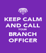 KEEP CALM AND CALL YOUR BRANCH OFFICER - Personalised Poster A4 size