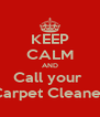 KEEP CALM AND Call your  Carpet Cleaner - Personalised Poster A4 size