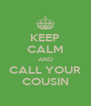 KEEP CALM AND CALL YOUR COUSIN - Personalised Poster A4 size