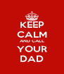 KEEP CALM AND CALL YOUR DAD - Personalised Poster A4 size