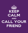 KEEP CALM AND CALL YOUR FRIEND - Personalised Poster A4 size
