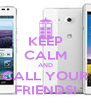 KEEP CALM AND CALL YOUR FRIENDS! - Personalised Poster A4 size