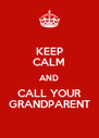 KEEP CALM AND CALL YOUR GRANDPARENT - Personalised Poster A4 size