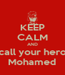 KEEP CALM AND call your hero Mohamed - Personalised Poster A4 size