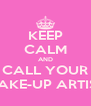 KEEP CALM AND CALL YOUR MAKE-UP ARTIST - Personalised Poster A4 size