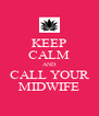 KEEP CALM AND CALL YOUR MIDWIFE - Personalised Poster A4 size