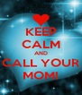 KEEP CALM AND CALL YOUR MOM! - Personalised Poster A4 size