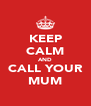 KEEP CALM AND CALL YOUR MUM - Personalised Poster A4 size