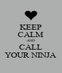 KEEP CALM AND CALL YOUR NINJA - Personalised Poster A4 size
