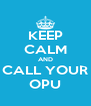 KEEP CALM AND CALL YOUR OPU - Personalised Poster A4 size