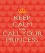 KEEP CALM AND CALL YOUR PRINCESS - Personalised Poster A4 size