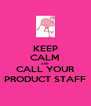 KEEP CALM AND CALL YOUR PRODUCT STAFF - Personalised Poster A4 size