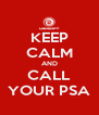 KEEP CALM AND CALL YOUR PSA - Personalised Poster A4 size