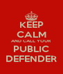KEEP CALM AND CALL YOUR PUBLIC DEFENDER - Personalised Poster A4 size