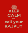 KEEP CALM AND call your RAJPUT  - Personalised Poster A4 size