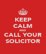 KEEP CALM AND CALL YOUR SOLICITOR - Personalised Poster A4 size