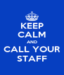 KEEP CALM AND CALL YOUR STAFF - Personalised Poster A4 size