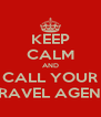 KEEP CALM AND CALL YOUR TRAVEL AGENT - Personalised Poster A4 size