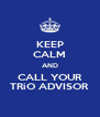 KEEP CALM AND CALL YOUR TRiO ADVISOR - Personalised Poster A4 size