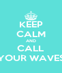 KEEP CALM AND CALL YOUR WAVES - Personalised Poster A4 size