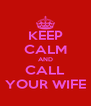 KEEP CALM AND CALL YOUR WIFE - Personalised Poster A4 size