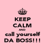 KEEP CALM AND call yourself DA BOSS!!! - Personalised Poster A4 size
