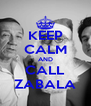 KEEP CALM AND CALL ZABALA - Personalised Poster A4 size