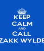 KEEP CALM AND CALL ZAKK WYLDE - Personalised Poster A4 size
