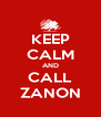 KEEP CALM AND CALL ZANON - Personalised Poster A4 size