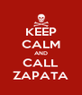 KEEP CALM AND CALL ZAPATA - Personalised Poster A4 size